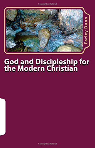 God and Discipleship for the Modern Christian Volume 1